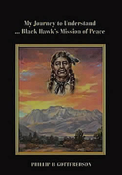 The Book My Journey to Understand Black Hawk's Mission of Peace aythor Phillip B Gottfredson